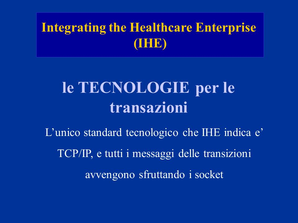 Integrating the Healthcare Enterprise le TECNOLOGIE per le transazioni