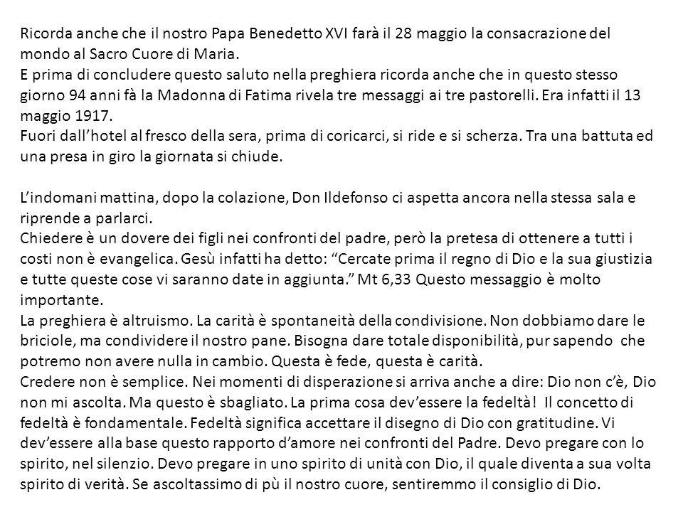 Ricorda anche che il nostro Papa Benedetto XVI farà il 28 maggio la consacrazione del mondo al Sacro Cuore di Maria.