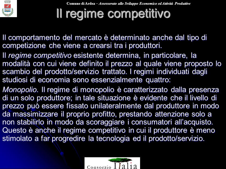Il regime competitivo Il comportamento del mercato è determinato anche dal tipo di competizione che viene a crearsi tra i produttori.