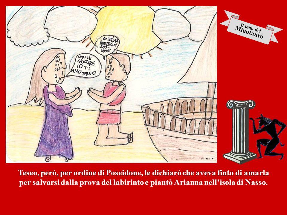 Il mito del Minotauro. Arianna. Teseo, però, per ordine di Poseidone, le dichiarò che aveva finto di amarla.