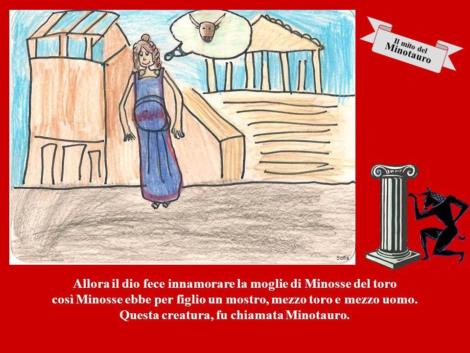 Allora il dio fece innamorare la moglie di Minosse del toro