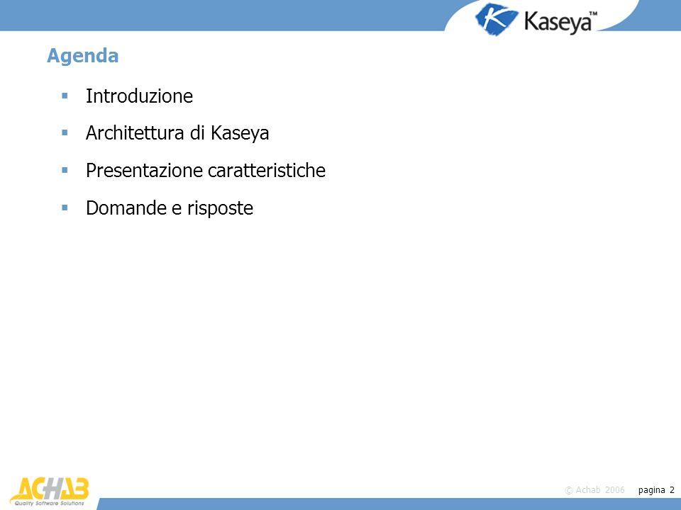 Agenda Introduzione Architettura di Kaseya Presentazione caratteristiche Domande e risposte