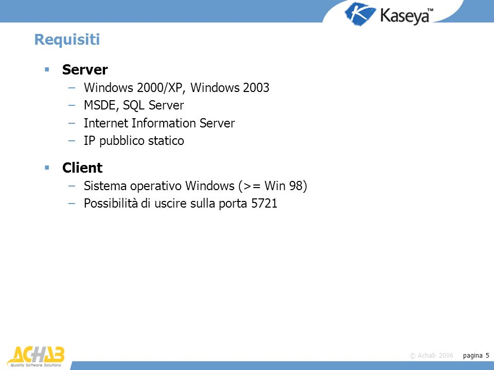 Requisiti Server Client Windows 2000/XP, Windows 2003 MSDE, SQL Server