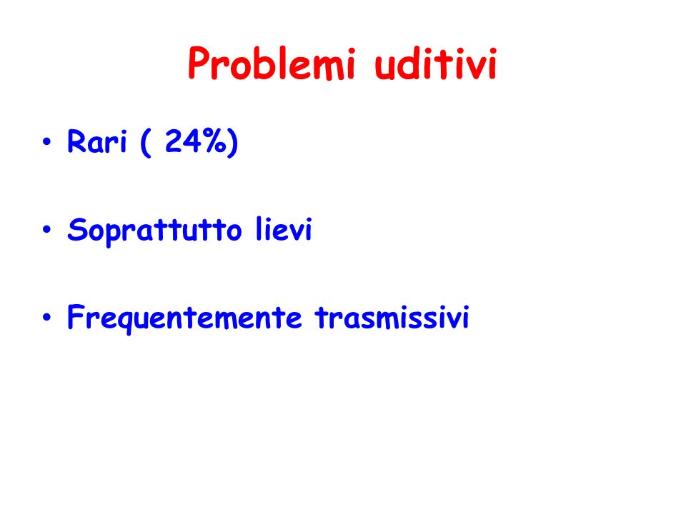 Problemi uditivi Rari ( 24%) Soprattutto lievi