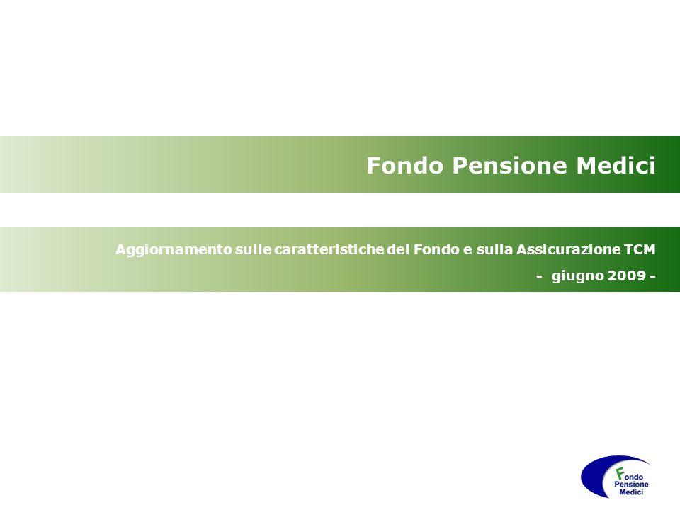 Fondo Pensione Medici Aggiornamento sulle caratteristiche del Fondo e sulla Assicurazione TCM.