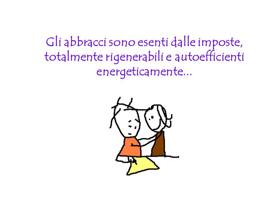 Gli abbracci sono esenti dalle imposte, totalmente rigenerabili e autoefficienti energeticamente...