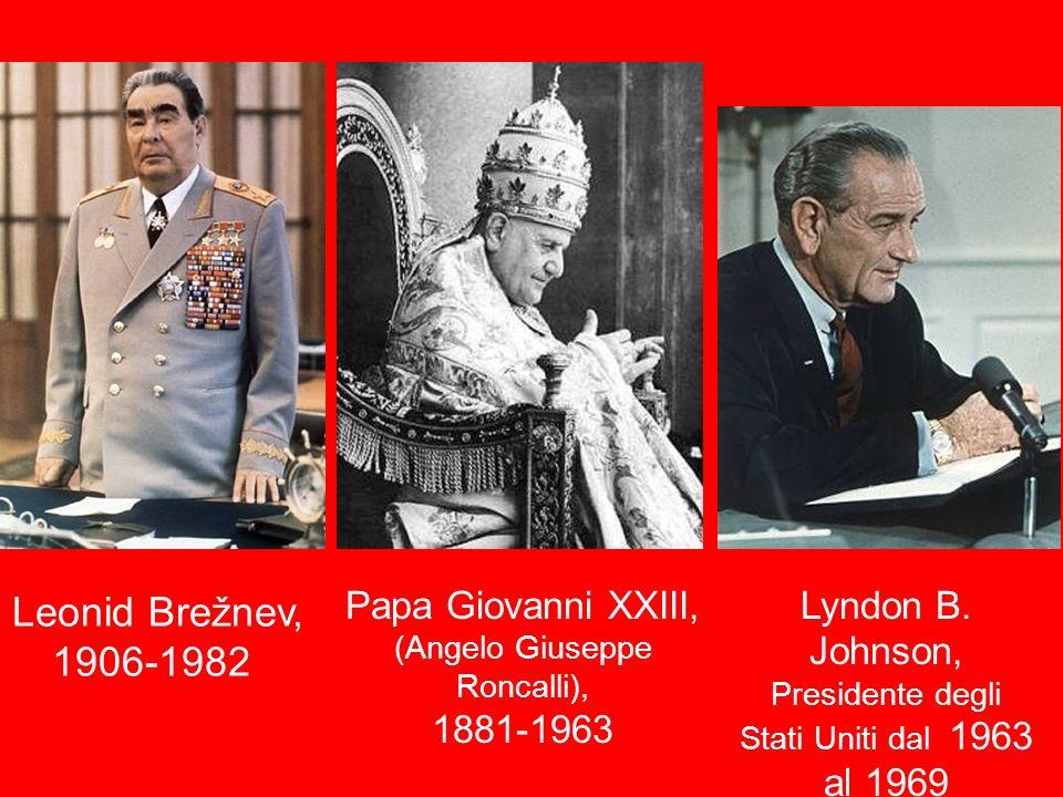 Leonid Brežnev, 1906-1982 Papa Giovanni XXIII, 1881-1963