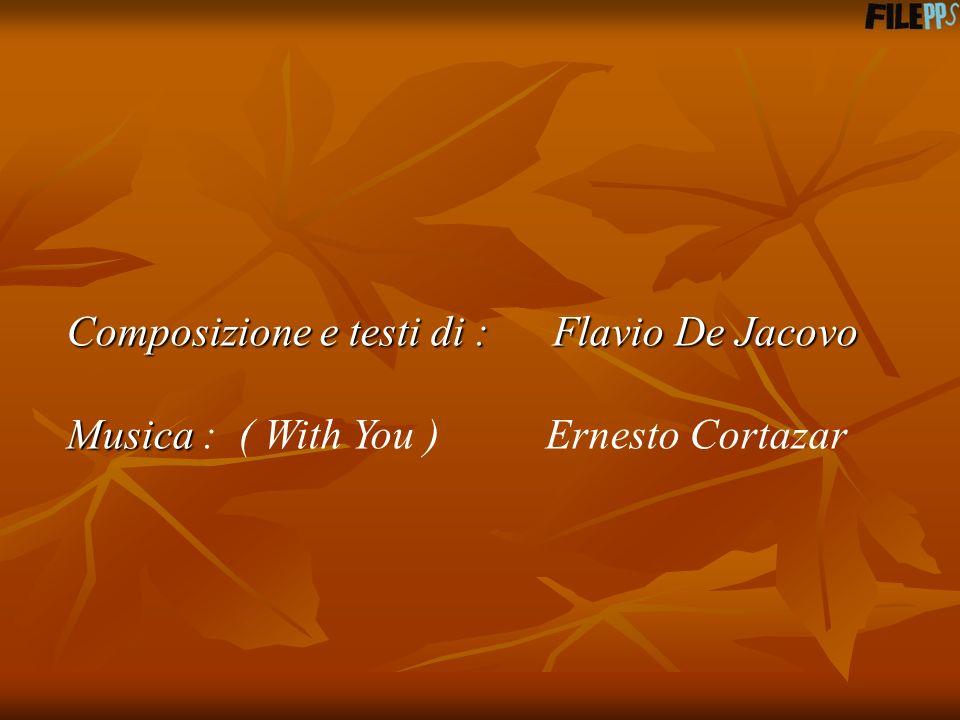 Composizione e testi di : Flavio De Jacovo
