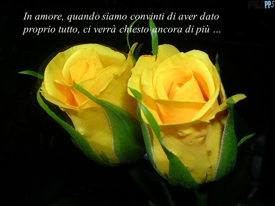 In amore, quando siamo convinti di aver dato proprio tutto, ci verrà chiesto ancora di più …