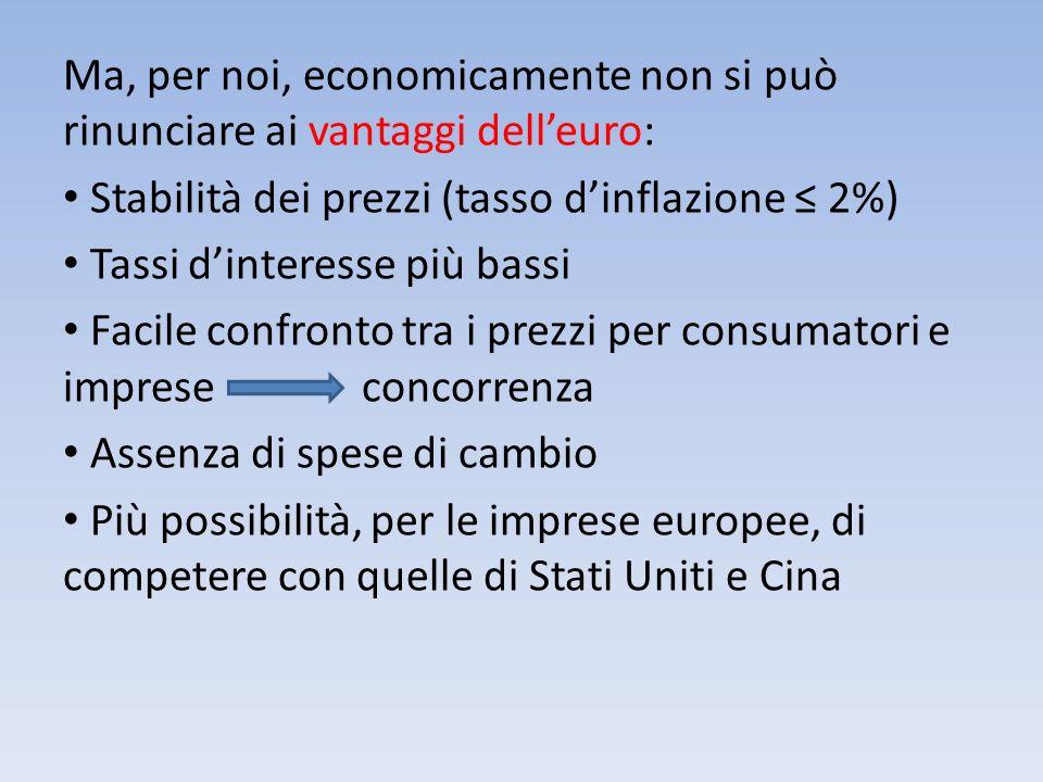 Ma, per noi, economicamente non si può rinunciare ai vantaggi dell'euro: