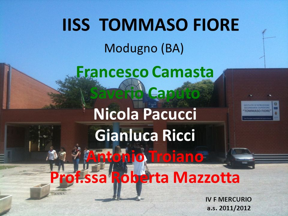 Francesco Camasta Saverio Caputo Nicola Pacucci Gianluca Ricci Antonio Troiano Prof.ssa Roberta Mazzotta