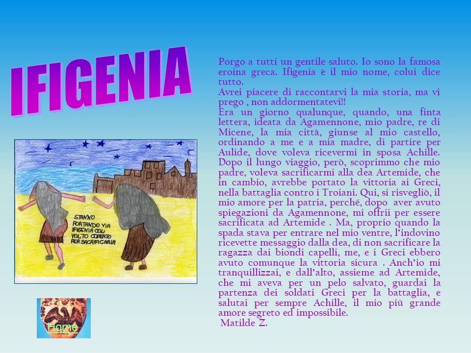IFIGENIA Porgo a tutti un gentile saluto. Io sono la famosa eroina greca. Ifigenia è il mio nome, colui dice tutto.