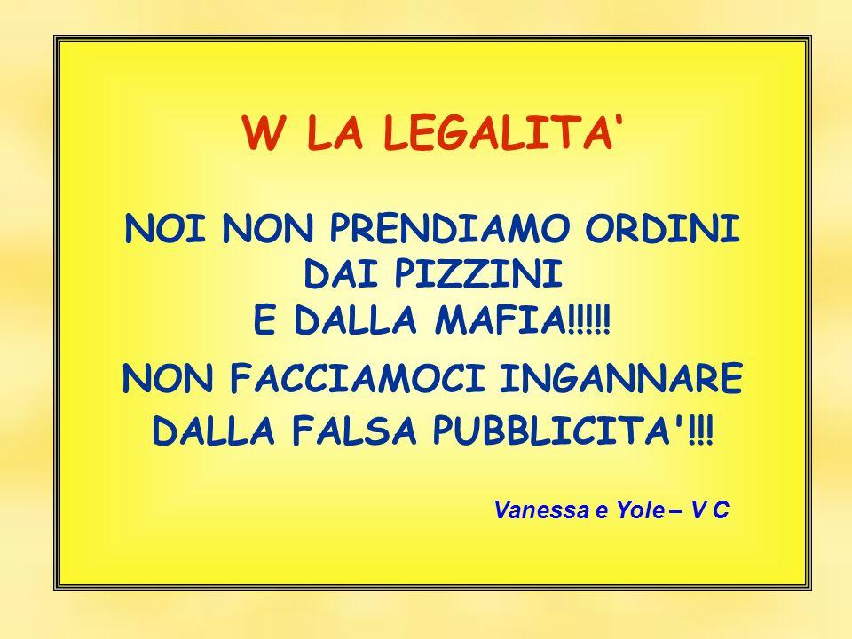 W LA LEGALITA' NOI NON PRENDIAMO ORDINI DAI PIZZINI E DALLA MAFIA!!!!!