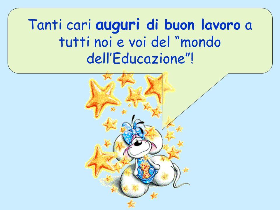 Tanti cari auguri di buon lavoro a tutti noi e voi del mondo dell'Educazione !