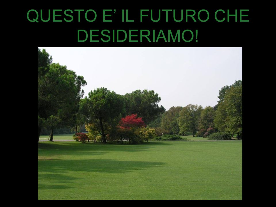QUESTO E' IL FUTURO CHE DESIDERIAMO!