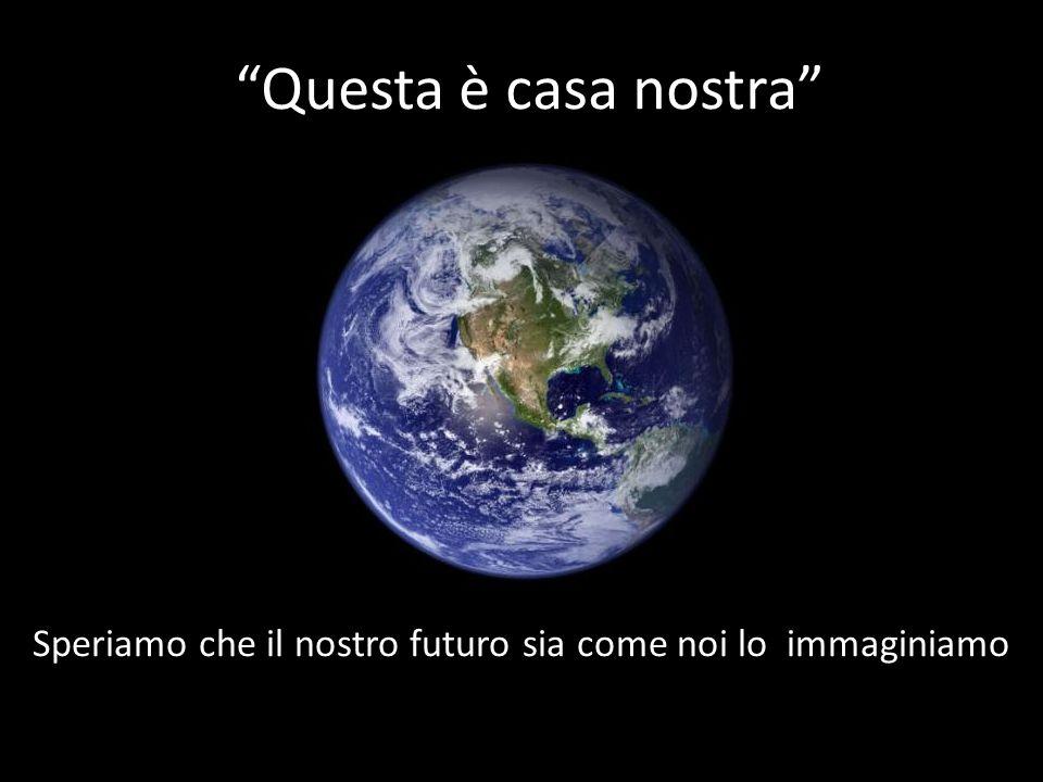 Speriamo che il nostro futuro sia come noi lo immaginiamo