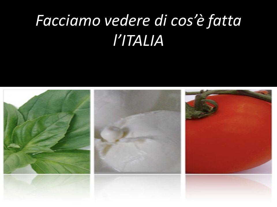 Facciamo vedere di cos'è fatta l'ITALIA