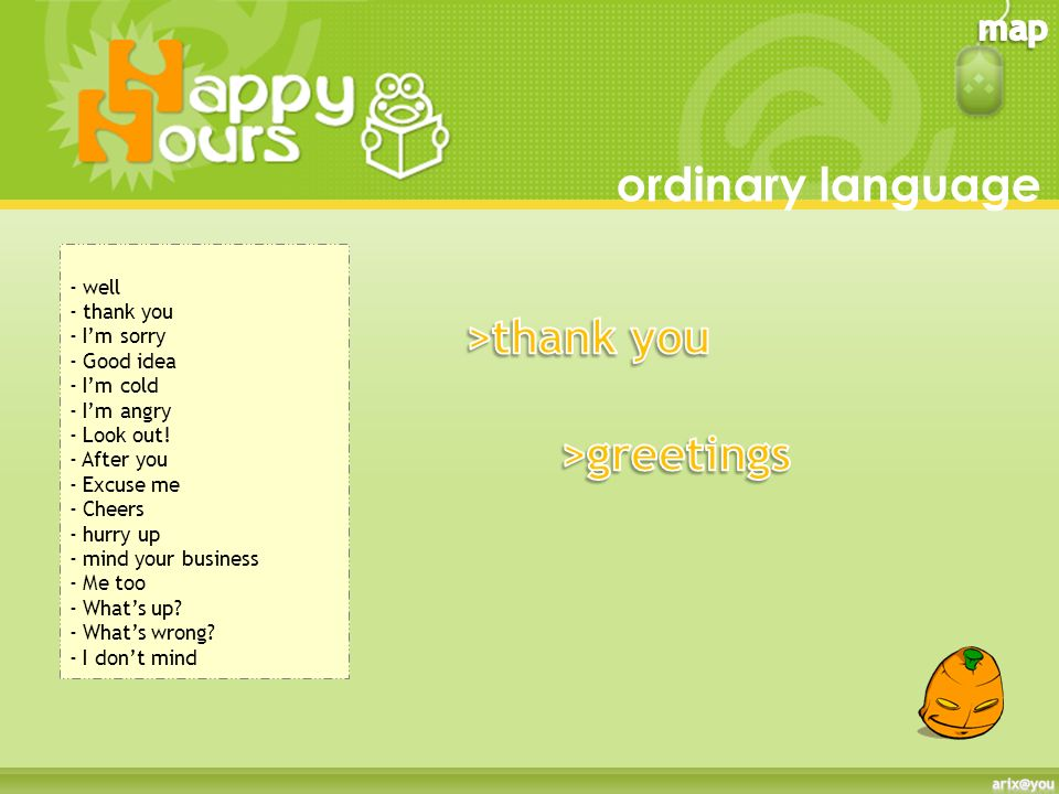 ordinary language >thank you >greetings - well - thank you