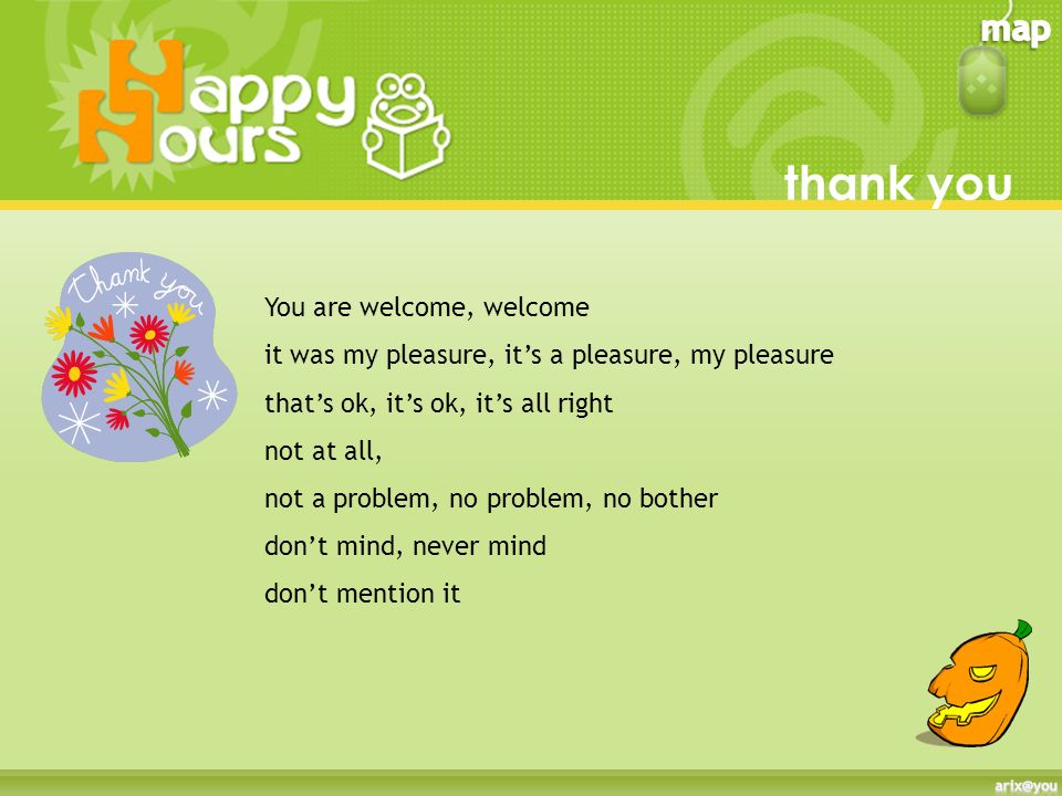 thank you You are welcome, welcome