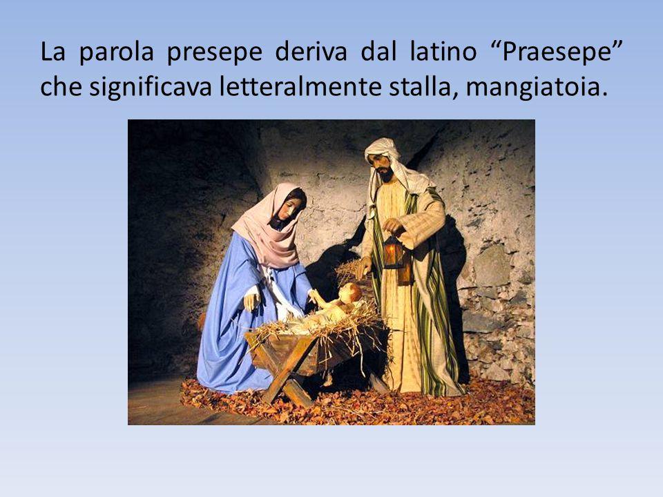 La parola presepe deriva dal latino Praesepe che significava letteralmente stalla, mangiatoia.