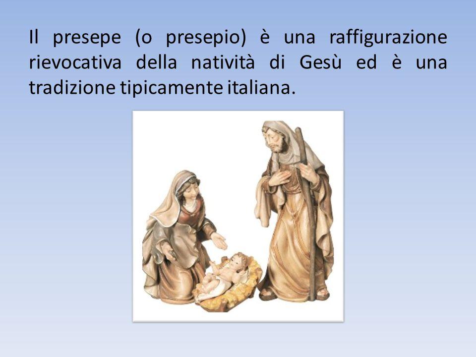 Il presepe (o presepio) è una raffigurazione rievocativa della natività di Gesù ed è una tradizione tipicamente italiana.