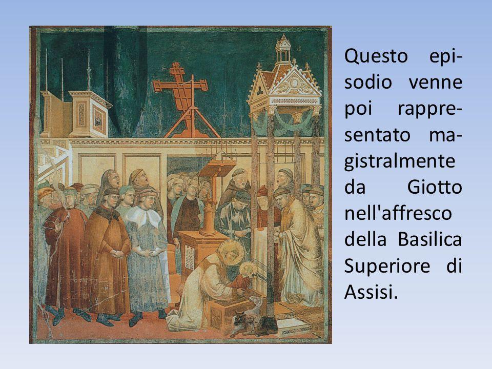 Questo epi-sodio venne poi rappre-sentato ma-gistralmente da Giotto nell affresco della Basilica Superiore di Assisi.