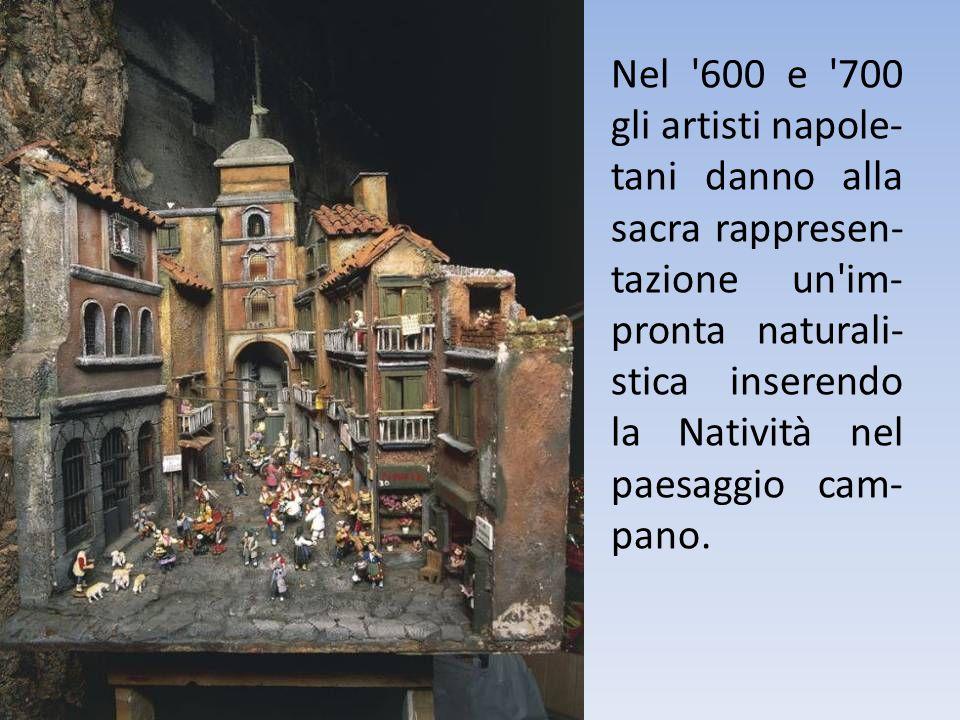 Nel 600 e 700 gli artisti napole-tani danno alla sacra rappresen-tazione un im-pronta naturali-stica inserendo la Natività nel paesaggio cam-pano.