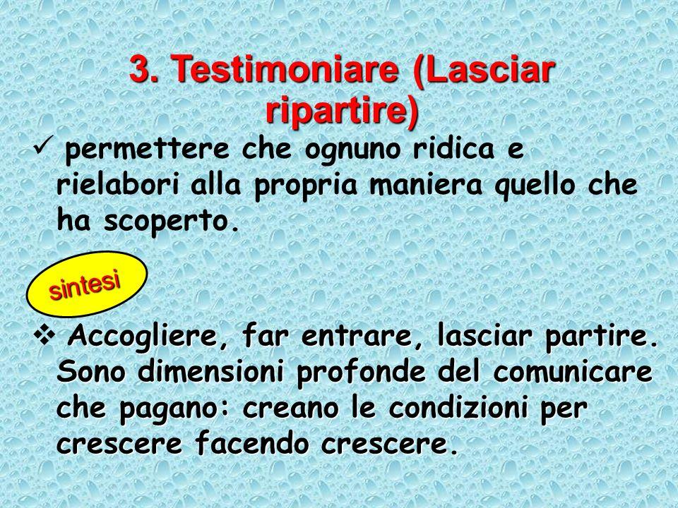 3. Testimoniare (Lasciar ripartire)