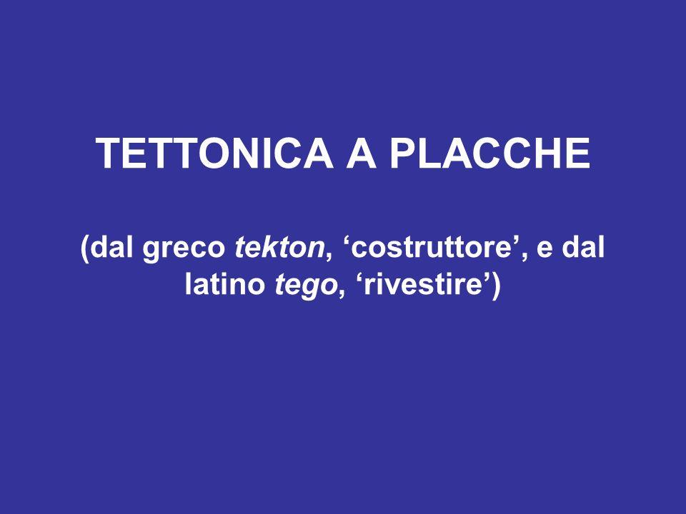 TETTONICA A PLACCHE (dal greco tekton, 'costruttore', e dal latino tego, 'rivestire')