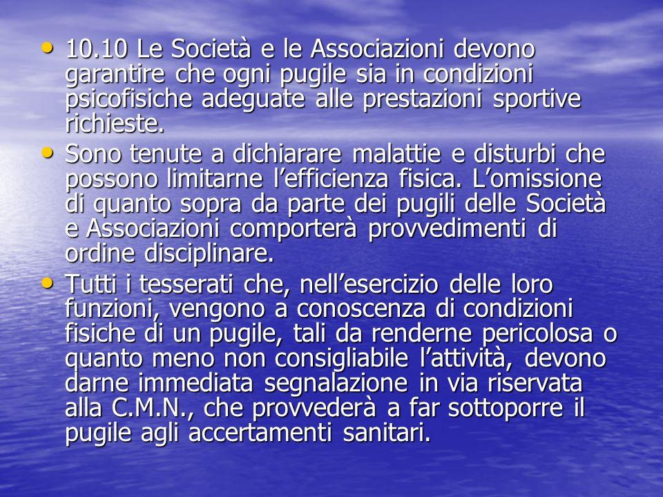 10.10 Le Società e le Associazioni devono garantire che ogni pugile sia in condizioni psicofisiche adeguate alle prestazioni sportive richieste.