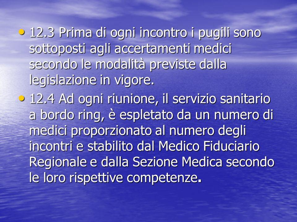 12.3 Prima di ogni incontro i pugili sono sottoposti agli accertamenti medici secondo le modalità previste dalla legislazione in vigore.