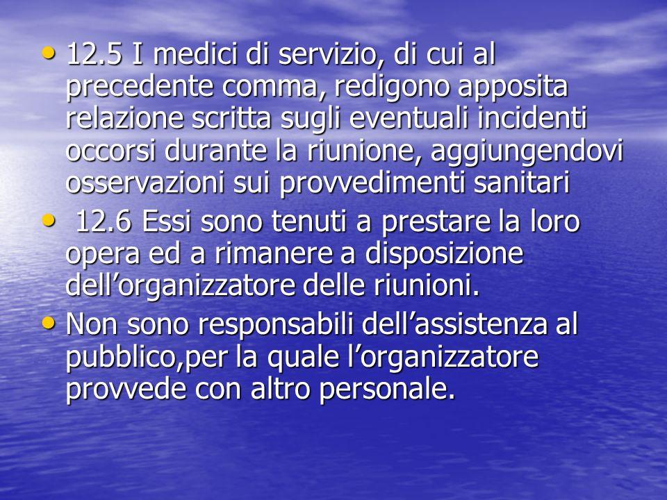 12.5 I medici di servizio, di cui al precedente comma, redigono apposita relazione scritta sugli eventuali incidenti occorsi durante la riunione, aggiungendovi osservazioni sui provvedimenti sanitari