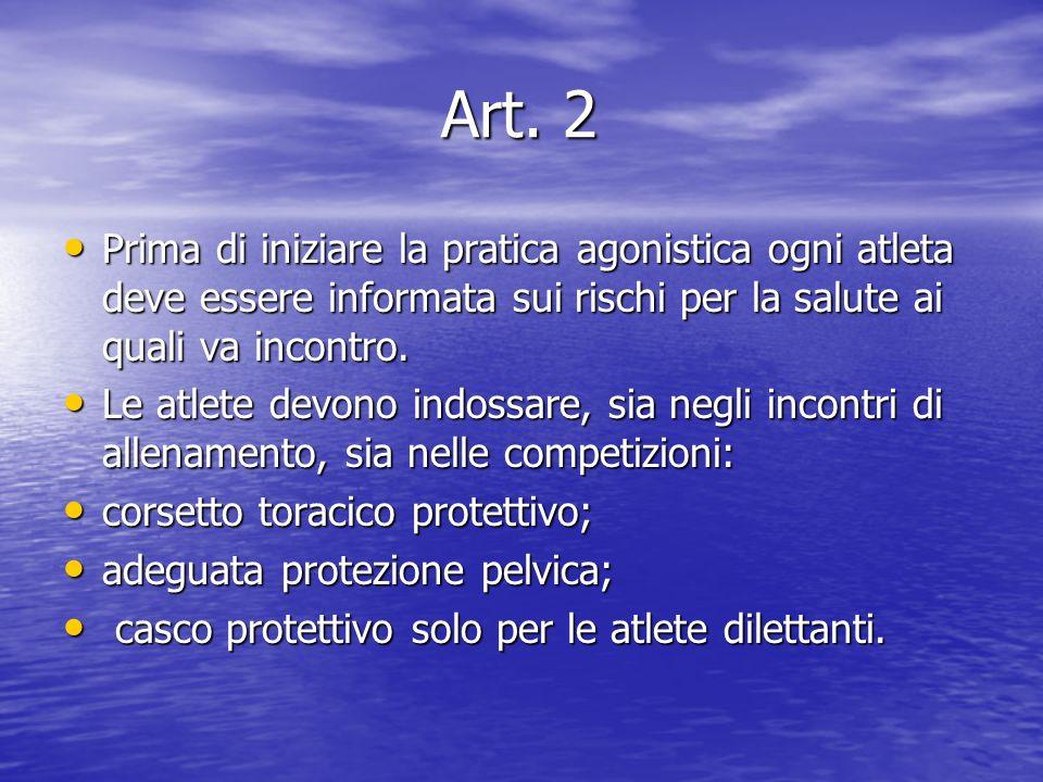 Art. 2 Prima di iniziare la pratica agonistica ogni atleta deve essere informata sui rischi per la salute ai quali va incontro.