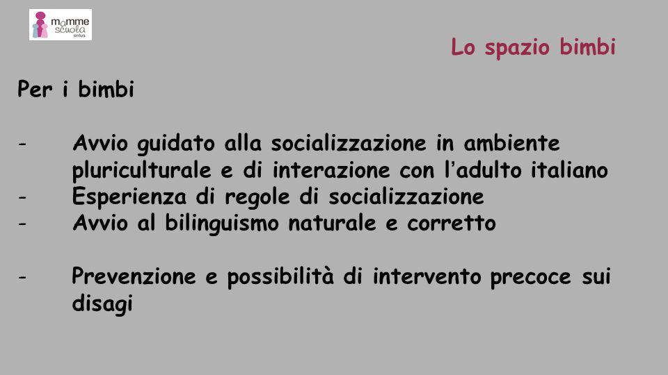 Lo spazio bimbiPer i bimbi. Avvio guidato alla socializzazione in ambiente pluriculturale e di interazione con l'adulto italiano.