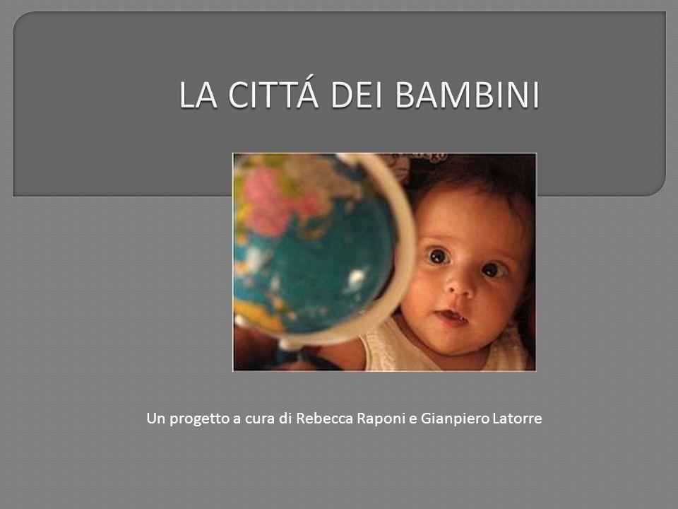 LA CITTÁ DEI BAMBINI Un progetto a cura di Rebecca Raponi e Gianpiero Latorre