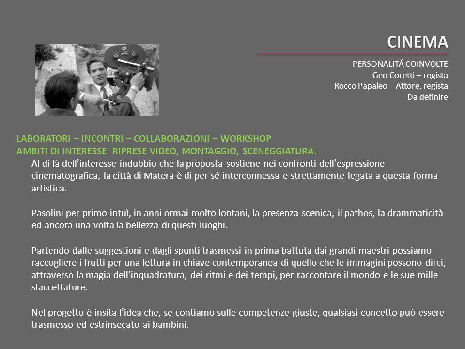 CINEMA PERSONALITÁ COINVOLTE. Geo Coretti – regista. Rocco Papaleo – Attore, regista. Da definire.