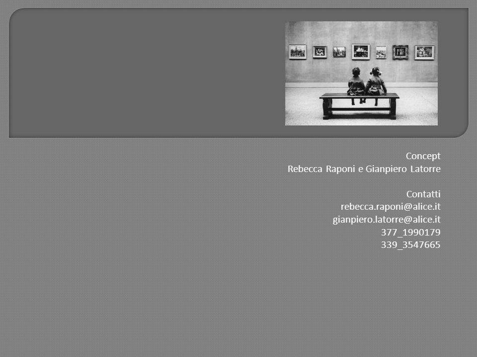 Concept Rebecca Raponi e Gianpiero Latorre. Contatti. rebecca.raponi@alice.it. gianpiero.latorre@alice.it.