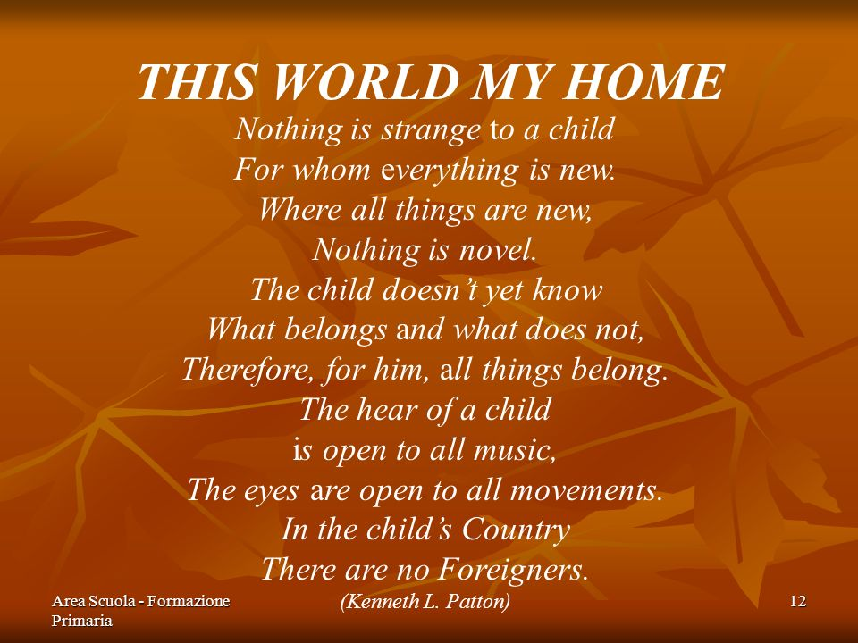 THIS WORLD MY HOME Nothing is strange to a child