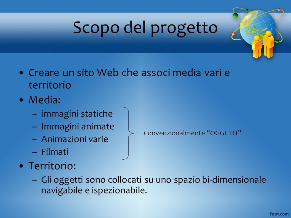 Scopo del progetto Creare un sito Web che associ media vari e territorio. Media: immagini statiche.