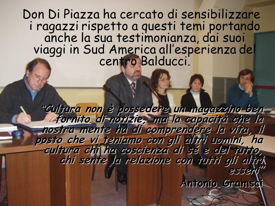 Don Di Piazza ha cercato di sensibilizzare i ragazzi rispetto a questi temi portando anche la sua testimonianza, dai suoi viaggi in Sud America all'esperienza del centro Balducci.