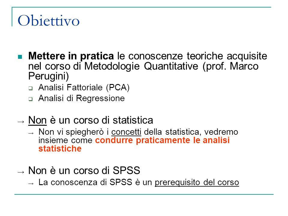 Obiettivo Mettere in pratica le conoscenze teoriche acquisite nel corso di Metodologie Quantitative (prof. Marco Perugini)
