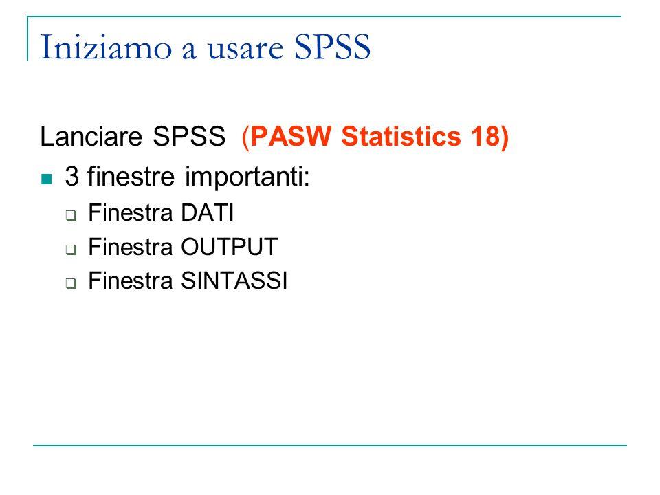 Iniziamo a usare SPSS Lanciare SPSS (PASW Statistics 18)