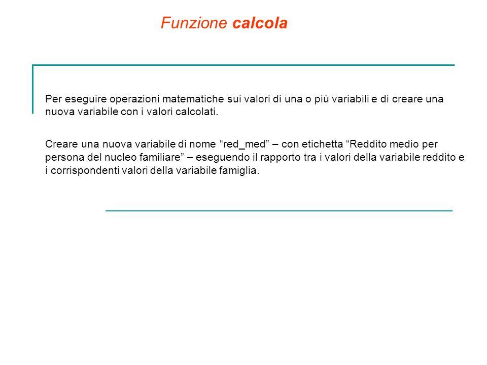 Funzione calcola Per eseguire operazioni matematiche sui valori di una o più variabili e di creare una nuova variabile con i valori calcolati.