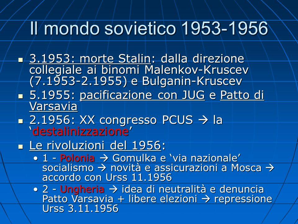 Il mondo sovietico 1953-1956 3.1953: morte Stalin: dalla direzione collegiale ai binomi Malenkov-Kruscev (7.1953-2.1955) e Bulganin-Kruscev.