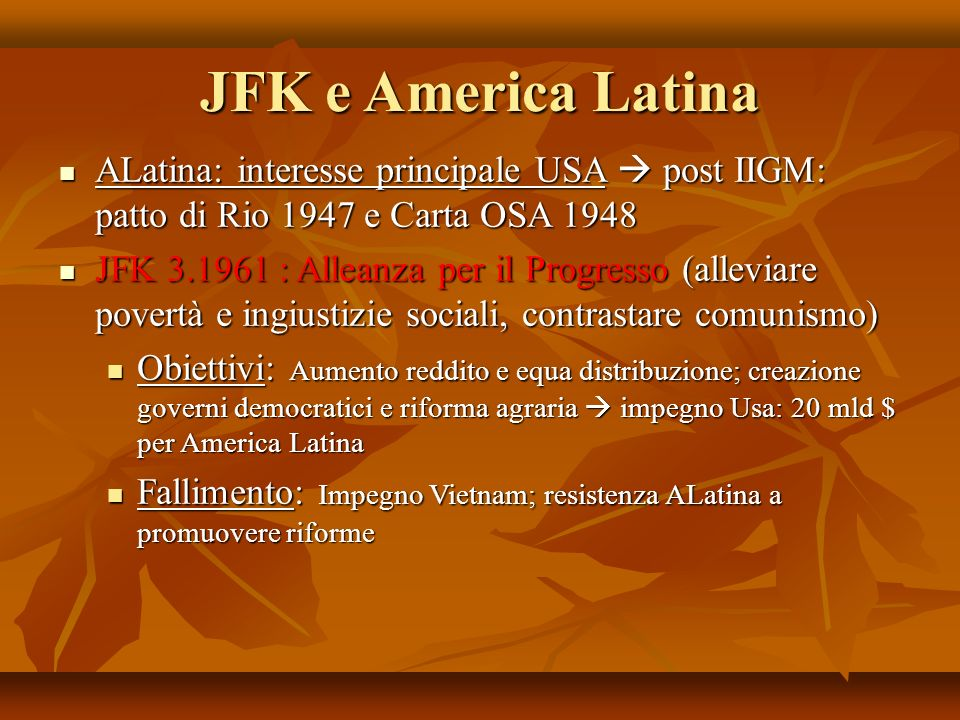 JFK e America Latina ALatina: interesse principale USA  post IIGM: patto di Rio 1947 e Carta OSA 1948.