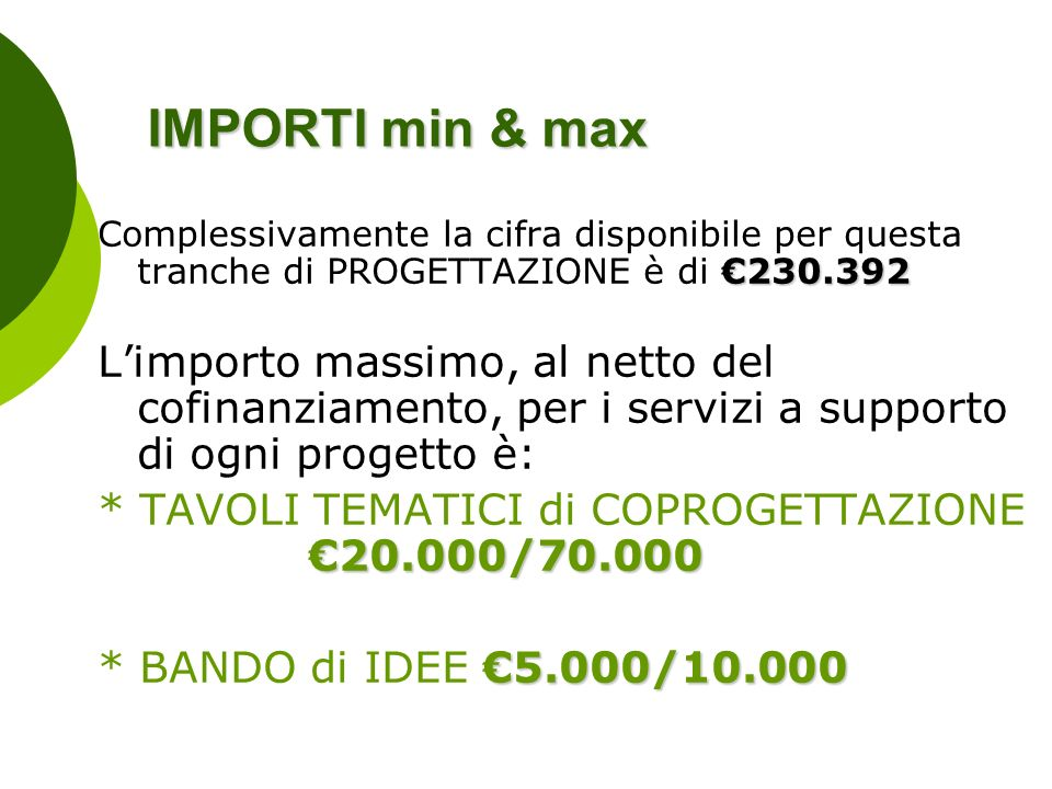 IMPORTI min & max Complessivamente la cifra disponibile per questa tranche di PROGETTAZIONE è di €230.392.