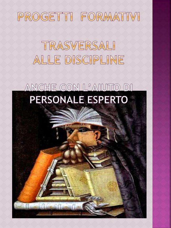 PROGETTI FORMATIVI TRASVERSALI ALLE DISCIPLINE ANCHE CON L'AIUTO DI PERSONALE ESPERTO