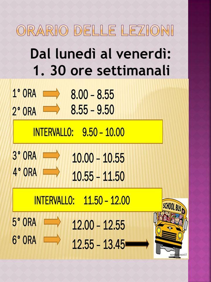 ORARIO DELLE LEZIONI Dal lunedì al venerdì: 1. 30 ore settimanali