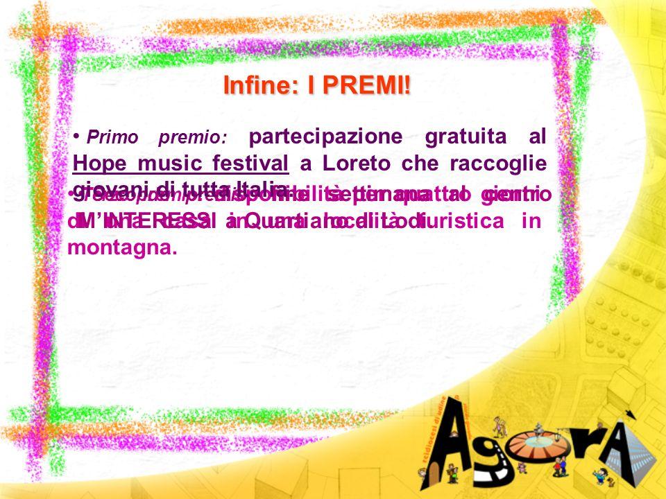 Infine: I PREMI!Primo premio: partecipazione gratuita al Hope music festival a Loreto che raccoglie giovani di tutta Italia.
