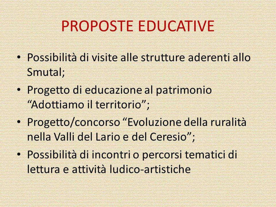 PROPOSTE EDUCATIVE Possibilità di visite alle strutture aderenti allo Smutal; Progetto di educazione al patrimonio Adottiamo il territorio ;